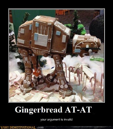 """Just for ThePhilospher...  """"Sweet!"""" - Page 4 Demotivational-posters-gingerbread-at-at"""